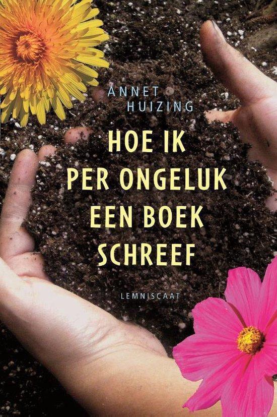 Hoe ik per ongeluk een boek schreef - Annet Huizing |