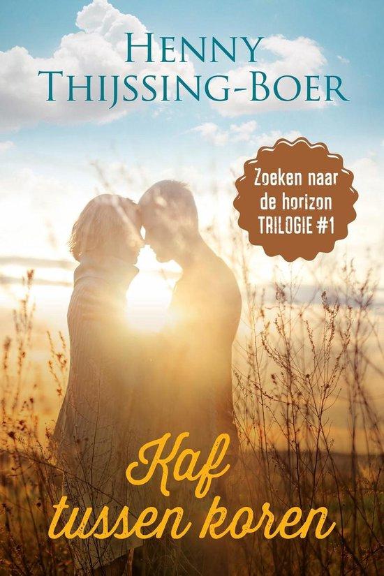 Zoeken naar de horizon-trilogie 1 - Kaf tussen koren - Henny Thijssing-Boer |