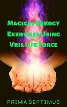Magical Energy Exercises Using Vril Life Force