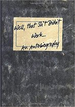 Well, That Sh*t Didn't Work...an Autobiography