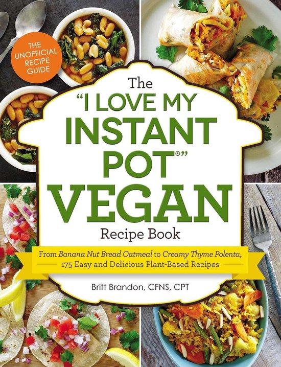 The I Love My Instant Pot(r) Vegan Recipe Book