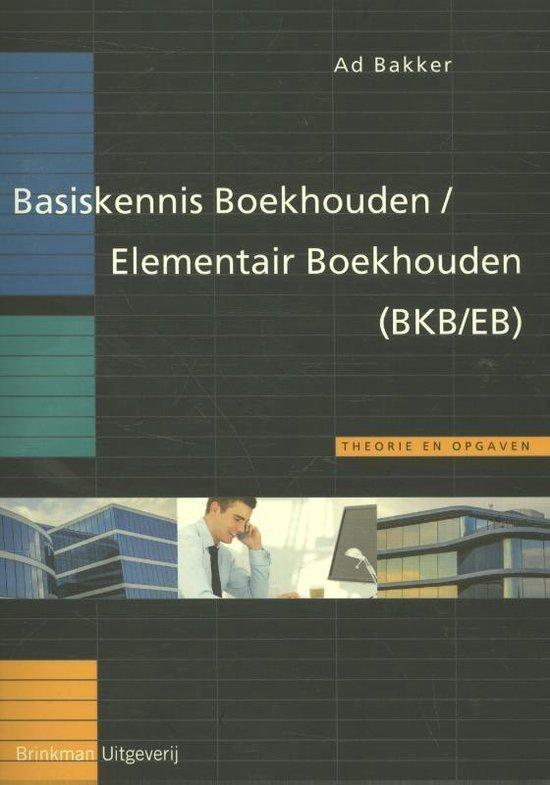 Basiskennis Boekhouden/Elementair Boekhouden (BKB/EB) - Ad Bakker |