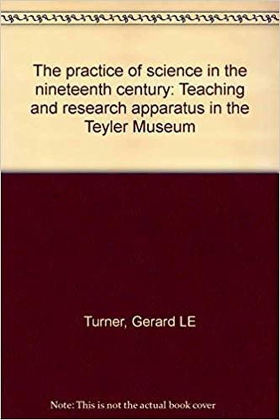 The practice of science in the nineteenth century - G.L'E Turner |