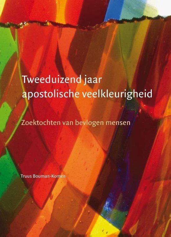 Tweeduizend jaar apostolische veelkleurigheid - Truus Bouman-Komen |