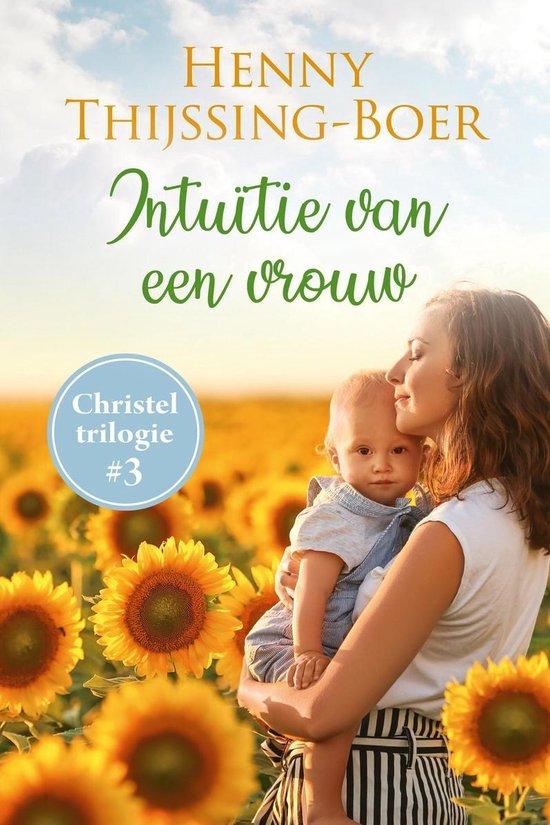 Christel-trilogie 3 - Intuïtie van een vrouw - Henny Thijssing-Boer |
