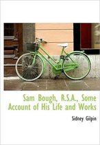 Sam Bough, R.S.A., Some Account of His Life and Works