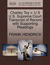 Charley Toy V. U S U.S. Supreme Court Transcript of Record with Supporting Pleadings