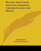 Mexican and Central American Antiquities, Calendar Systems and History