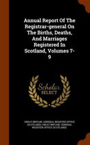 Annual Report of the Registrar-General on the Births, Deaths, and Marriages Registered in Scotland, Volumes 7-9