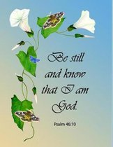 Be Still and Know That I Am God. Psalm 46