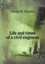 Life and Times of a Civil Engineer