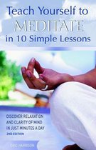 Teach Yourself to Meditate in 10 Simple Lessons