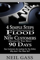4 Simple Steps to Generating a Flood of New Customers Online in the Next 90 Days
