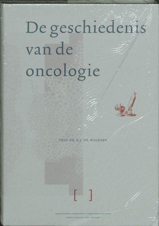 De Geschiedenis Van De Oncologie - D.J.Th. Wagener | Fthsonline.com