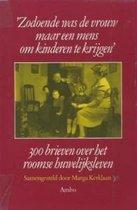 Zodoende was de vrouw maar een mens om kinderen te krijgen - 300 brieven over het roomse huwelijksleven