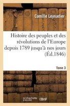 Histoire Des Peuples Et Des R volutions de l'Europe Depuis 1789 Jusqu' Nos Jours. T. 3