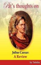 Pat's Thoughts on Julius Caesar