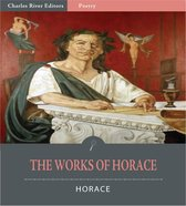 The Works of Horace: The Art of Poetry, Odes, Epodes, Satires and Epistles (Illustrated Edition)