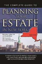 The Complete Guide to Planning Your Estate In New York A Step-By-Step Plan to Protect Your Assets, Limit Your Taxes, and Ensure Your Wishes Are Fulfilled for New York Residents