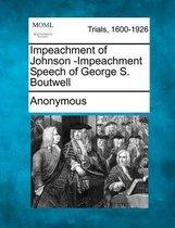 Impeachment of Johnson -Impeachment Speech of George S. Boutwell