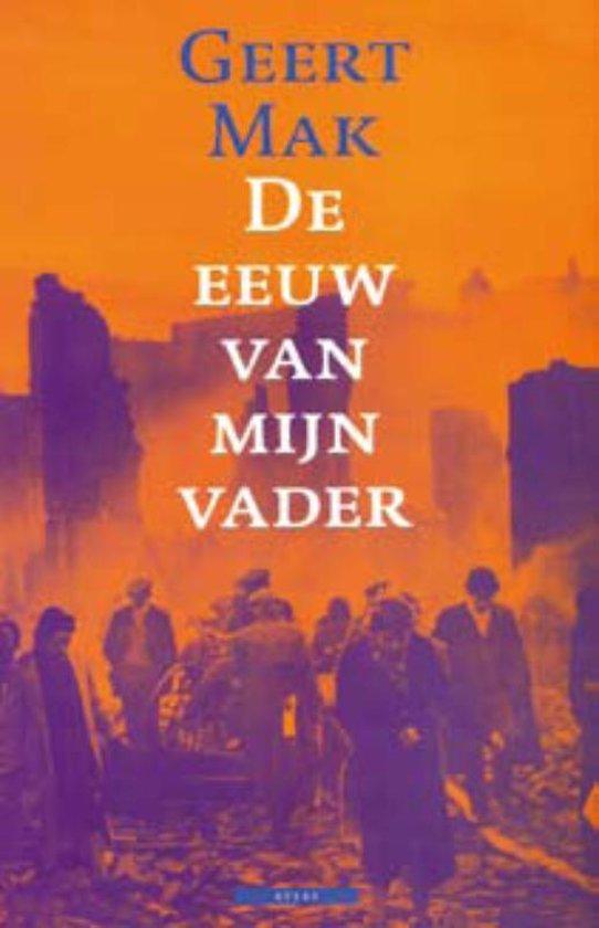 De Eeuw Van Mijn Vader - Geert Mak |