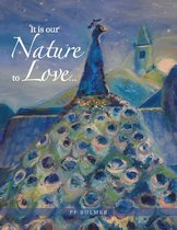It Is Our Nature to Love… and Nature Is Our Inspiration