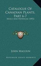 Catalogue of Canadian Plants, Part 6-7