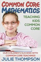 Common Core Mathematics: Teaching Kids Common Core