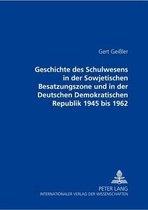 Geschichte Des Schulwesens in Der Sowjetischen Besatzungszone Und in Der Deutschen Demokratischen Republik 1945 Bis 1962