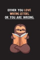 Either You Love Writing Letters, Or You Are Wrong.