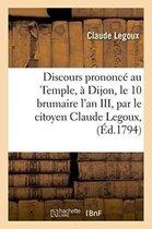 Discours Prononce Au Temple, A Dijon, Le 10 Brumaire l'An III, Par Le Citoyen Claude Legoux,
