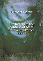The History of the Politicks of Great Britain and France Volume 2