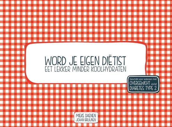 Word je eigen dietist - Eet lekker minder koolhydraten - Mieke Daenen |