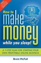How to Make Money While you Sleep!