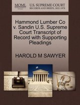 Hammond Lumber Co V. Sandin U.S. Supreme Court Transcript of Record with Supporting Pleadings