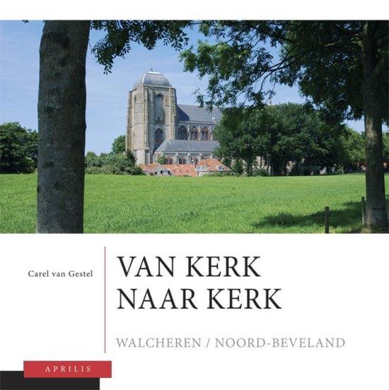 Van kerk naar kerk 3 Walcheren - Noord-Beveland - Carel van Gestel |