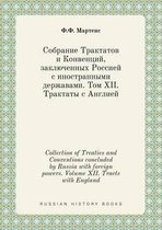 Collection of Treaties and Conventions Concluded by Russia with Foreign Powers. Volume XII. Tracts with England