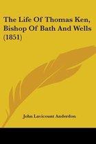 The Life of Thomas Ken, Bishop of Bath and Wells (1851)