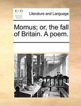 Momus; Or, the Fall of Britain. a Poem.