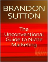The Unconventional Guide to Niche Marketing