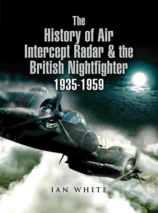 Boek cover The History of Air Intercept Radar & the British Nightfighter 1935–1959 van Ian White (Onbekend)