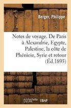 Notes de voyage. De Paris a Alexandrie, l'Egypte, la Palestine, la cote de Phenicie, la Syrie
