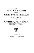 The Early Records of the First Presbyterian Church at Goshen, New York, from 1767 to 1885