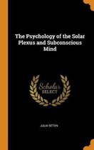 The Psychology of the Solar Plexus and Subconscious Mind