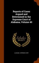 Reports of Cases Argued and Determined in the Supreme Court of Alabama, Volume 40