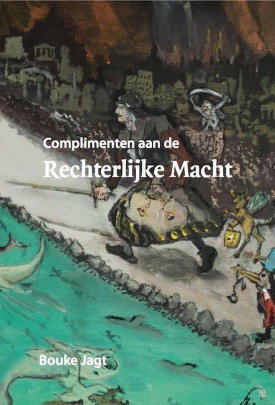 Complimenten aan de Rechterlijke Macht - Bouke Jagt |