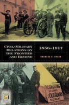 Civil-Military Relations on the Frontier and Beyond, 1865-1917