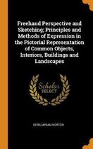 FreeHand Perspective and Sketching; Principles and Methods of Expression in the Pictorial Representation of Common Objects, Interiors, Buildings and Landscapes
