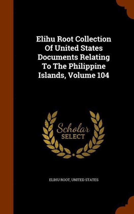 Elihu Root Collection of United States Documents Relating to the Philippine Islands, Volume 104