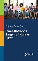 A Study Guide for Isaac Bashevis Singer's Henne Fire